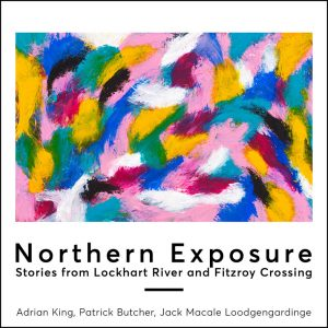 Northern Exposure – Stories from Lockhart River and Fitzroy Crossing